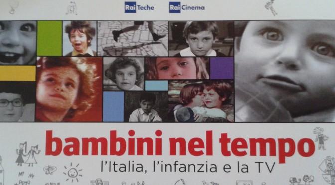 """""""Bambini nel tempo. L'Italia, l'infanzia e la Tv"""" di Maria Pia Ammirati, Roberto Faenza e Filippo Macelloni"""